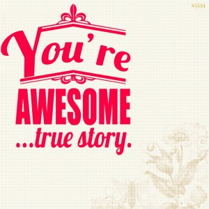 You're awesome:0